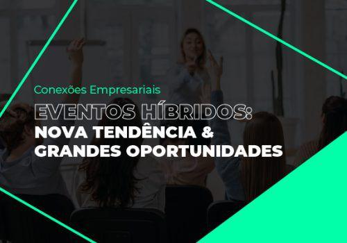 Conexões Empresariais fala sobre oportunidades dos eventos híbridos
